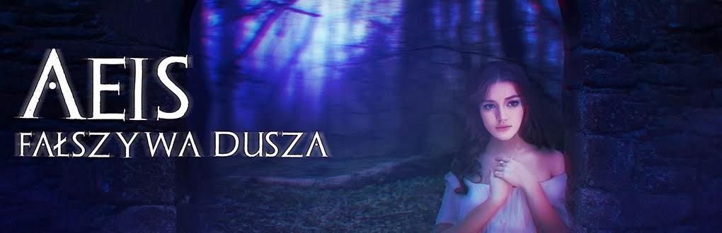 Aeis: Fałszywa Dusza ~~ opowiadanie fantasy