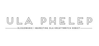 Ula Phelep - blogowanie i marketing dla kreatywnych kobiet