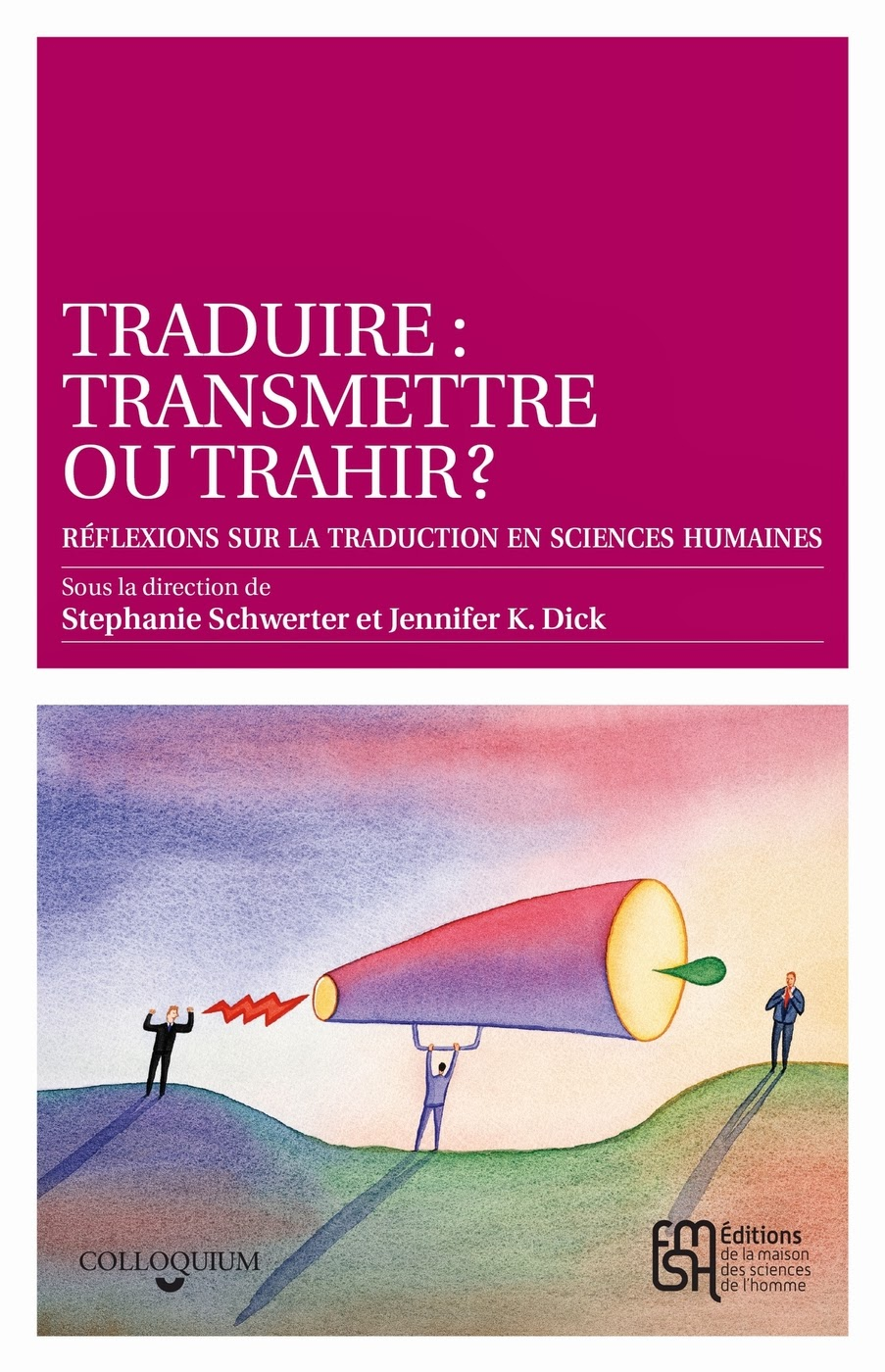 TRADUIRE: transmettre ou trahir?  Edited by Jennifer K Dick and Stephanie Schwerter