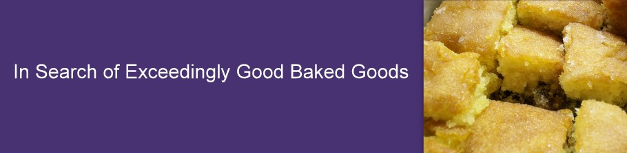 In Search of Exceedingly Good Baked Goods