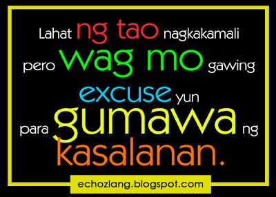 Lahat ng tao nagkakamali pero wag mo gawing excuse yun para gumawa ng kasalanan.