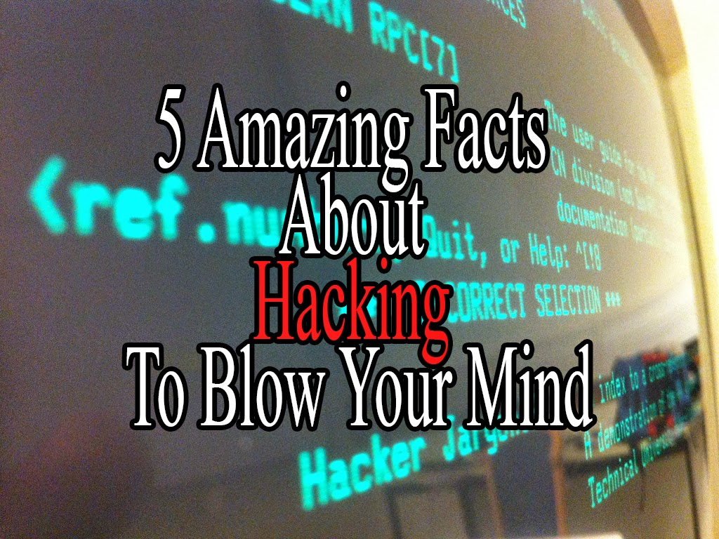 5 Amazing Facts About Hacking To Blow Your Mind