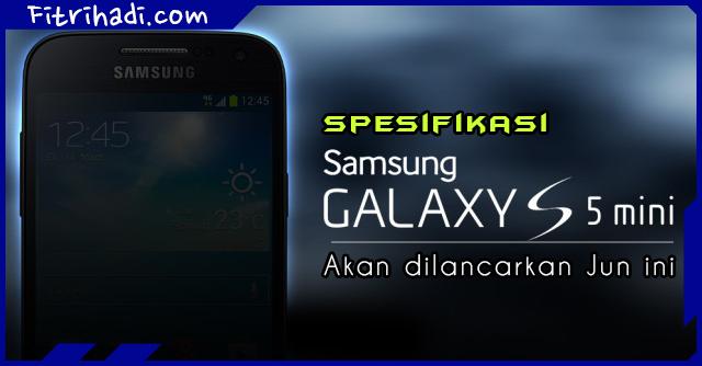 (Terbongkar) Ciri-Ciri Spesifikasi Samsung Galaxy S5 Mini