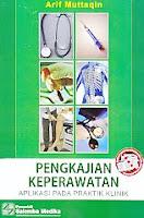 Judul Buku : PENGKAJIAN KEPERWATAN - APLIKASI PADA PRAKTIK KLINIK Pengarang : Arif Muttaqin Penerbit : Salemba Medika