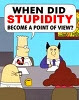 Dilbert: When did stupidity become a point of view?