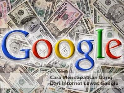cara mendapatkan uang dari internet lewat google