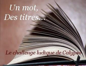 http://aperto.libro.over-blog.com/article-challenge-un-mot-des-titres-session-20-120588750.html