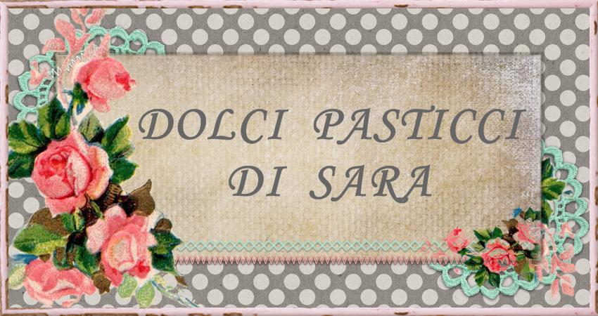DOLCI PASTICCI DI SARA!