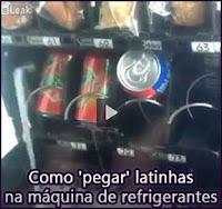 Como 'pegar' latinhas na máquina de refrigerantes... sem pagar