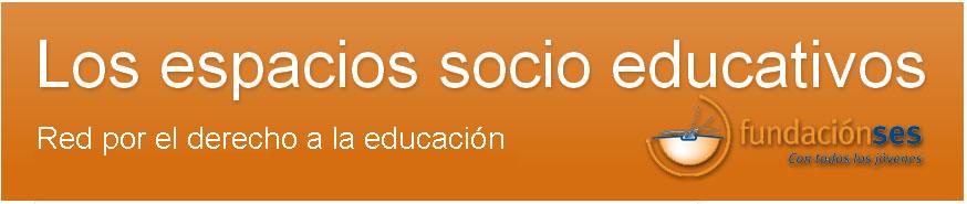 Los espacios socio educativos