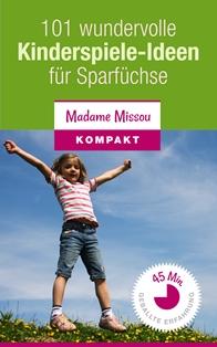 http://www.madamemissou.de/101-wundervolle-kinderspiele-ideen-fuer-sparfuechse/