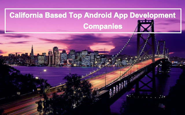 2016 Top Android App Development Companies In California, USA