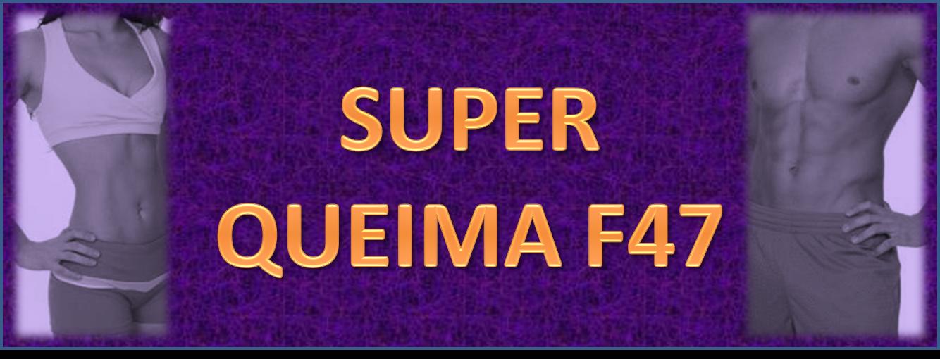 SUPER QUEIMA F47