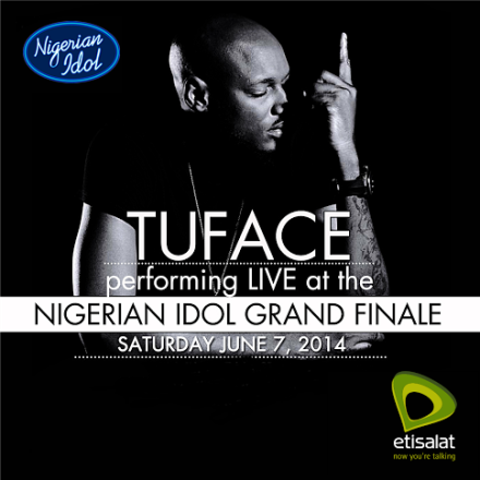 Tuface Idibia to Light Up the Stage at Etisalat Nigerian Idol 4 Grand Finale