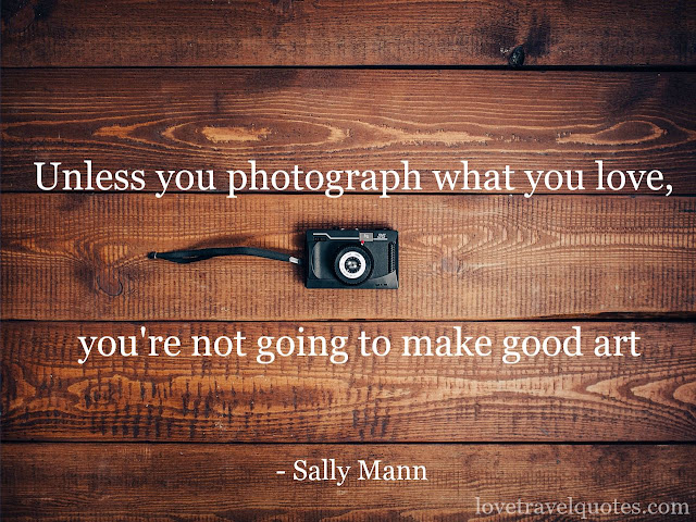 Unless you Photograph what you Love, you're not going to make good Art