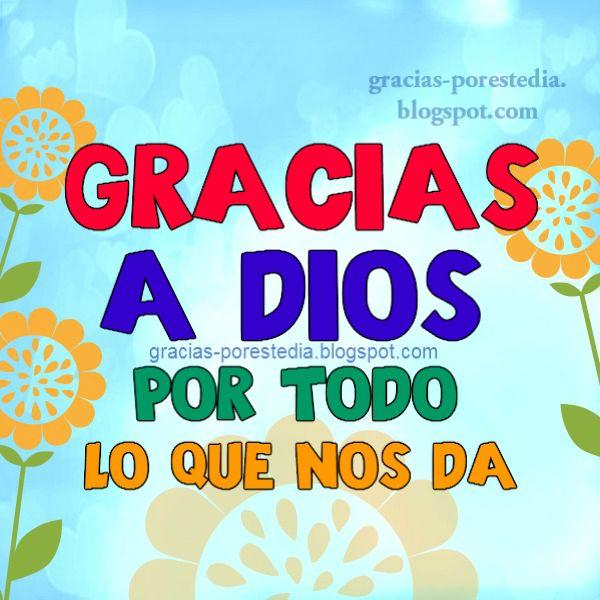 Gracias a Dios por todo. Mensaje de Acción de Gracias. Imagen con acción de gracias al Señor por Mery Bracho. Feliz día.