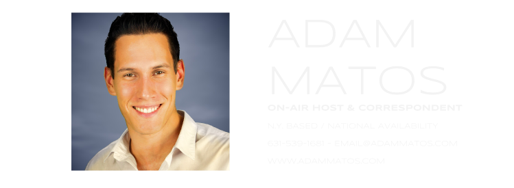 Adam Matos - On-Air correspondent | Host