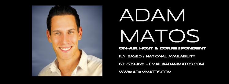 Adam Matos - On-Air correspondent | Host