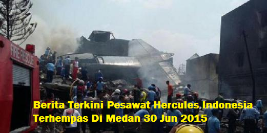 Pesawat Hercules Indonesia Terhempas Di Medan 30 Jun 2015
