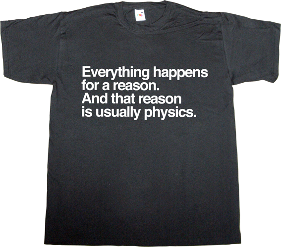 science Physics fun brilliant sentence t-shirt ephemeral-t-shirts