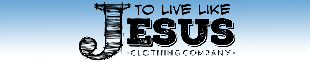 To Live Like Jesus Clothing Company