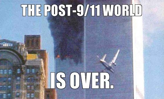 The post-9/11 world is over.