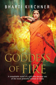 Goddess of Fire: A historical novel set in 17th century India by Bharti Kirchner