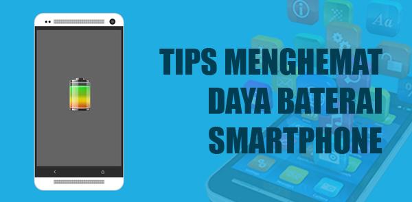 7 Tips Ampuh Menghemat Betarai Smartphone