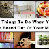 17 Things To Do When You Are Bored Out Of Your Mind