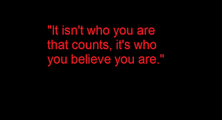 you are who you believe you are