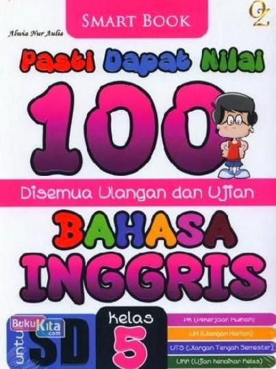 http://www.bukukita.com/Anak-Anak/Pelajaran-Sekolah/121916-Pasti-Dapat-Nilai-100-Disemua-Ulangan-Ulangan-dan-Ujian-Bahasa-Inggris-Kelas-5.html