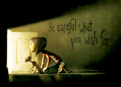"""Be careful what you wish for"""