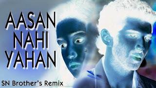 AASAN NAHI YAHAN - SN BROTHERS REMIX