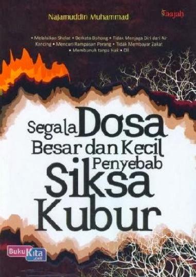 http://www.bukukita.com/Agama/Islam/121896-Segala-Dosa-Besar-dan-Kecil-Penyebab-Siksa-Kubur.html