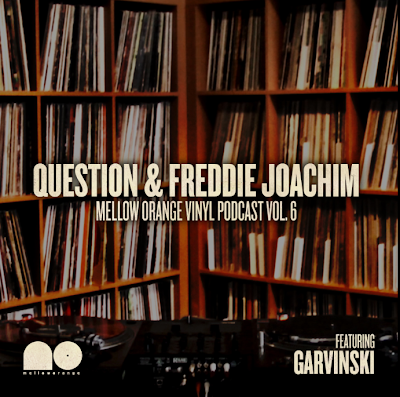 Freddie Joachim,Question & Garvinski - Mellow Orange Podcast Vol 6