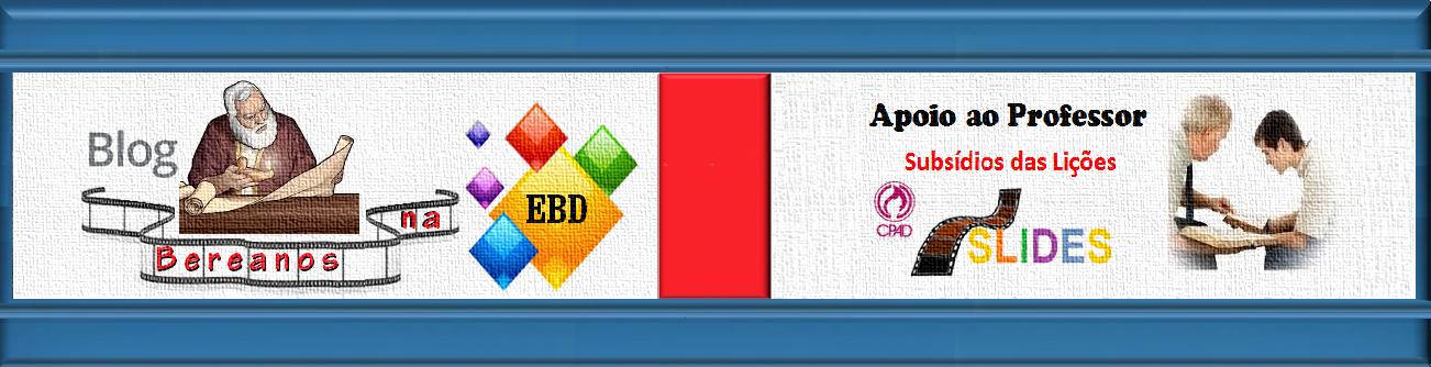 EBD CPAD, Lições CPAD, Lições da Escola Dominical CPAD,  Comentada, Slide CPAD Semanal