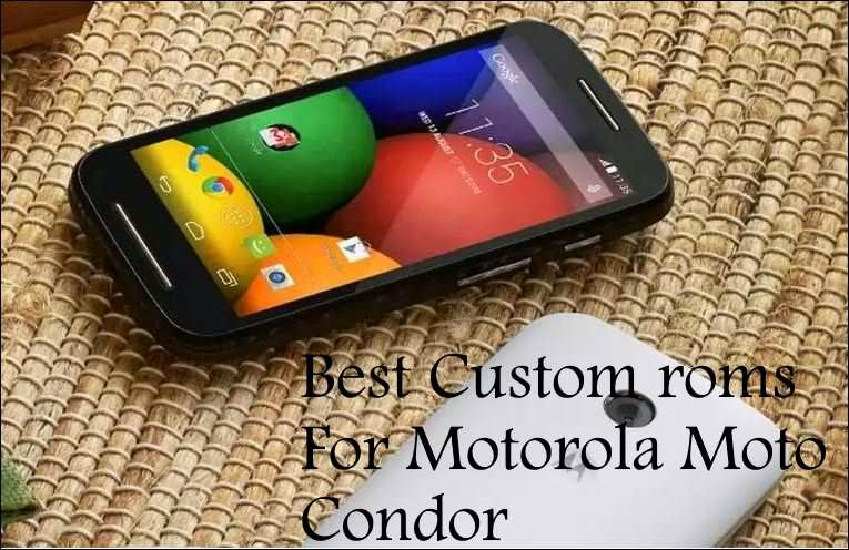 Best custom roms for motorola moto e condor