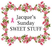 Jacque's Sunday SWEET STUFF