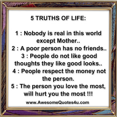 of life truth no 1 nobody is real in this world except mother truth ...