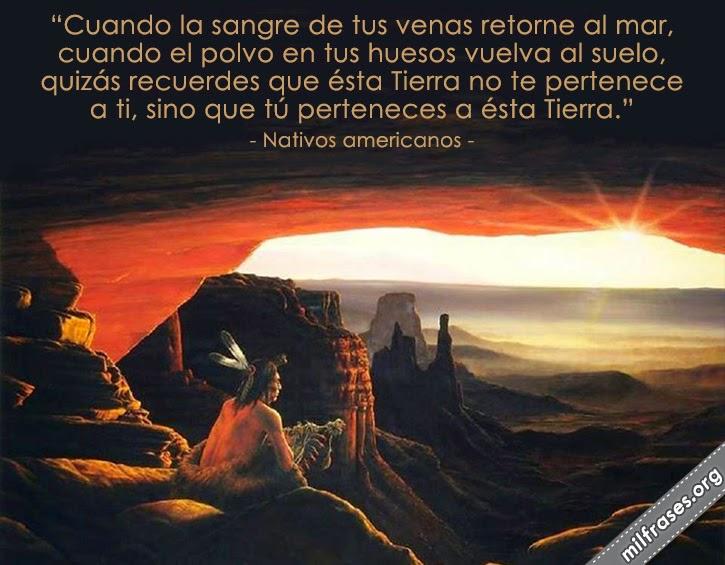frases de nativos americanos, Cuando la sangre de tus venas retorne al mar...