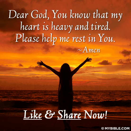 DEAR GOD, YOU KNOW THAT MY HEART IS HEAVY AND TIRED. PLEASE ...