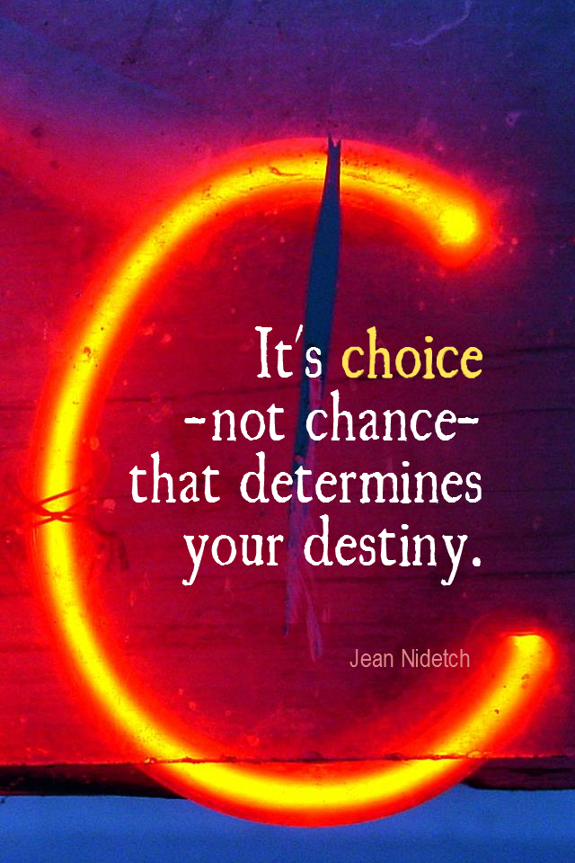 visual quote - image quotation for CHOICE - It's choice - not chance - that determines your destiny. - Jean Nidetch