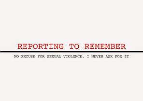 I NEVER ASK FOR IT : BUILD THE #ReportingToRemember ARCHIVE.