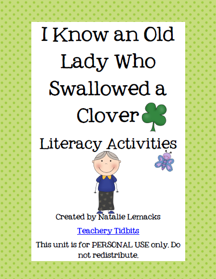http://www.teacherspayteachers.com/Product/There-Was-an-Old-Lady-Who-Swallowed-a-Clover-Literacy-Activities-215794