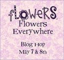 Flowers, Flowers Everywhere Blog Hop