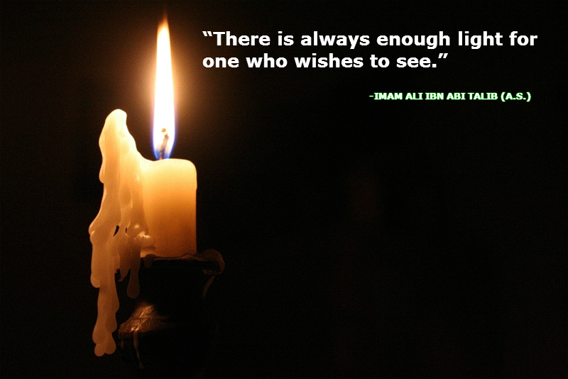 There is always enough light for one who wishes to see.