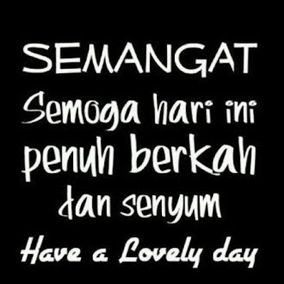 Semangat semoga hari ini penuh berkah dan senyum
