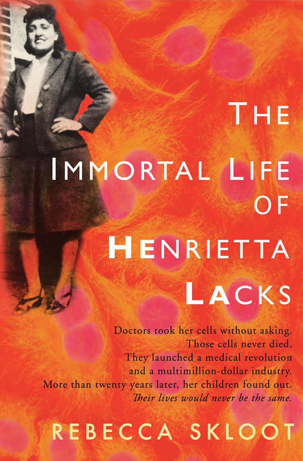 rebbecca skloot henrietta lacks Author rebecca skloot spoke with live science about her involvement with the hbo adaptation of her book, the immortal life of henrietta lacks.