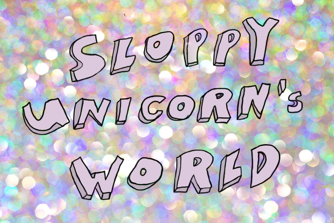 Sloppy Unicorn's World