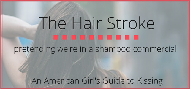 The Hair Stroke: more than a cheek kiss it's a commitment. || An American Girl's Guide to Kissing